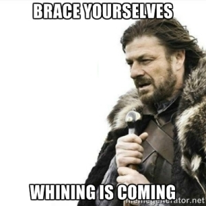 whining is coming