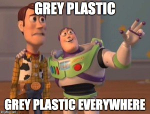 grey plastic everywhere